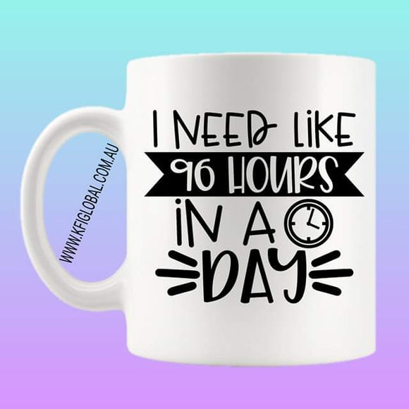 I need like 96 hours in a day Mug Design