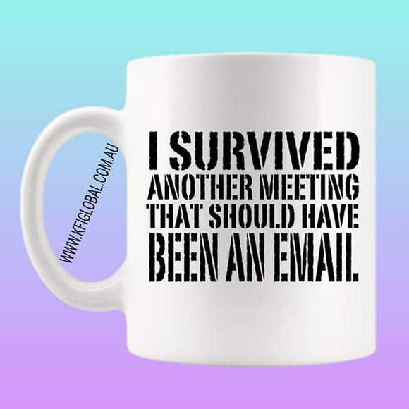 I survived another email that should have been an email Mug Design