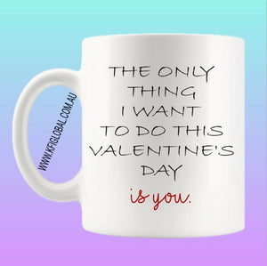 The only thing I want to do this valentine's day Mug Design