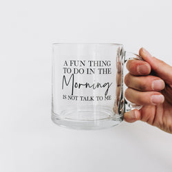 A Fun Thing To Do In The Morning Is Not Talk To Me Glass Coffee Mug