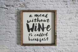 A meal without wine rustic sign
