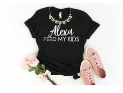 Alexa Feed My Kids T Shirt