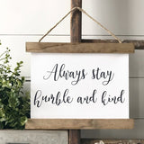 """Always stay humble and kind"" rustic farmhouse decorCanvas Poster"