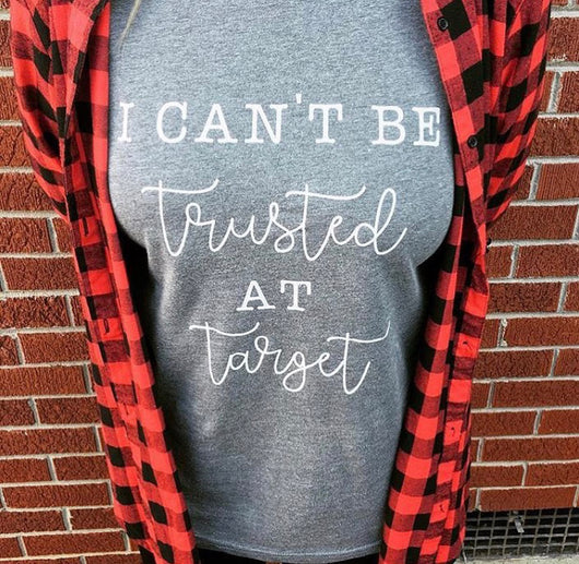 I Can't be Trusted at Target T-Shirt