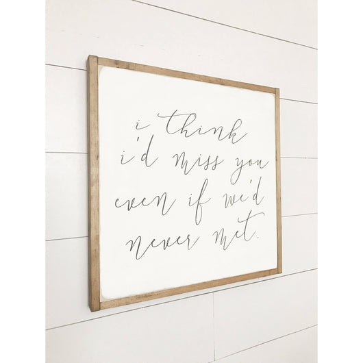 I Think I'd Miss You Sign  - 2'x2' and 3'x3'