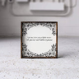 Let Me Love You A Little More, Till You're Not Little Anymore farmhouse sign