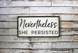 Nevertheless She Persisted Sign