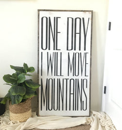 One Day I Will Move Mountains Sign