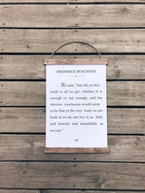 """One life on this earth is all we get"" Frederick Buechner Quote Hanging rustic farmhouse sign Canvas Poster"