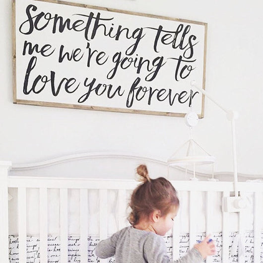 Something tells me we're going to love you forever Nursery Sign