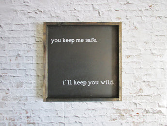 You keep me safe rustic sign