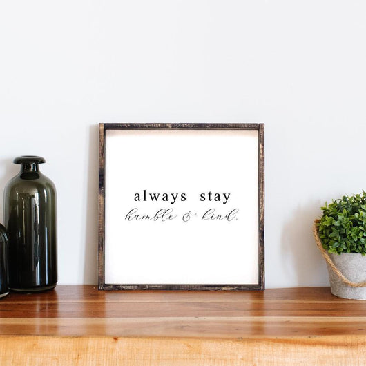Always Stay Humble and Kind Wood Sign, Farmhouse decor, wall hangings