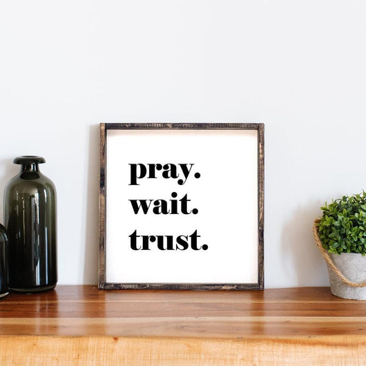 Pray. Wait. Trust. Wood Sign, Farmhouse decor, wall hanging, framed quotes
