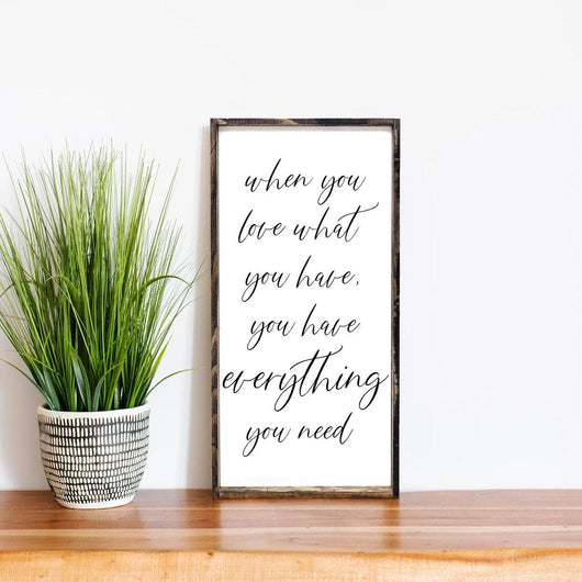 When You Love What You Have, You Have Everything You Need Wood Sign, Farmhouse decor, wall hangings
