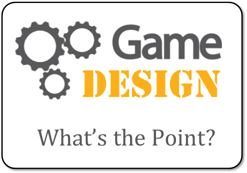 Educational Game Design 101 - What's the Point of (Designing) an Educational Game?