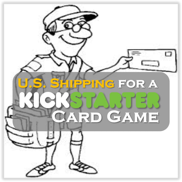 Kickstarter Topic #5 - Shipping a Kickstarter Card Game (U.S.)