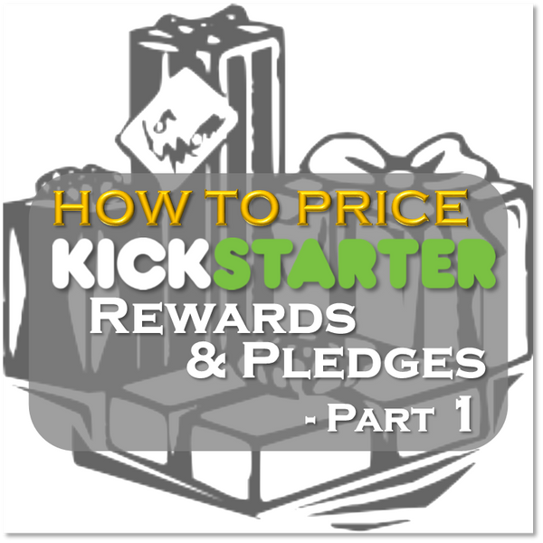 Kickstarter Topic #7 – How to Price Your Kickstarter Rewards