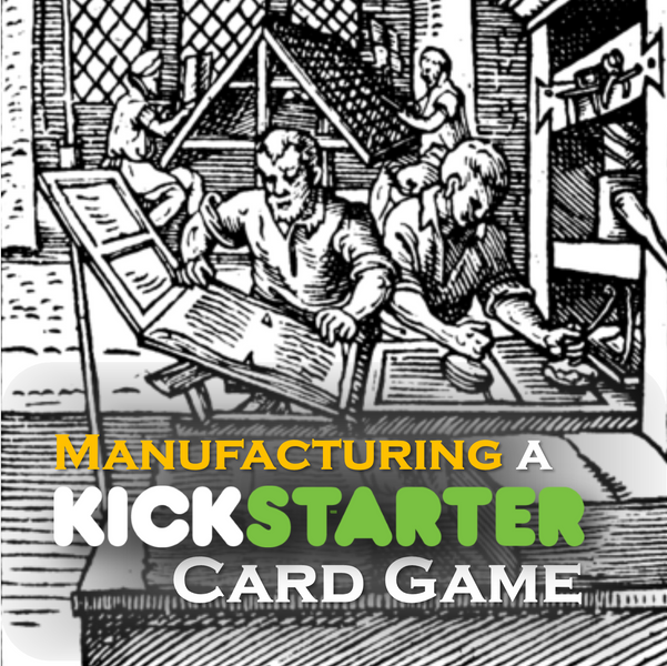 Kickstarter Topic #4 – Manufacturing a Card Game