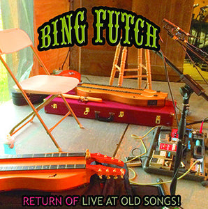 "Bing Futch - ""Return Of Live At Old Songs"""