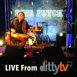 "Bing Futch - ""Live From Ditty TV"""