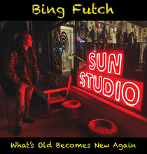 "Bing Futch - ""What's Old Becomes New Again"""