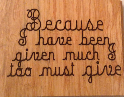 Wood Plaque Because I have been given much I too must give