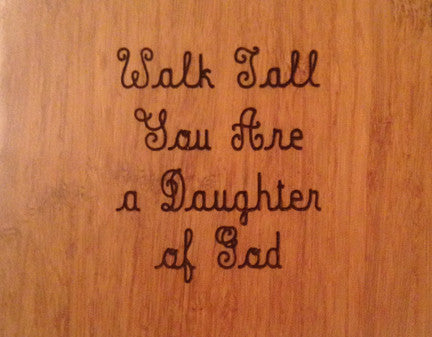 Wood Plaque Walk Tall You Are a Daughter of God