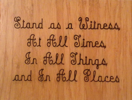 Wood Plaque Stand as a Witness, At All Times, In All Things, and In All Places