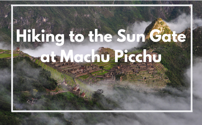 Hiking to the Sun Gate at Machu Picchu