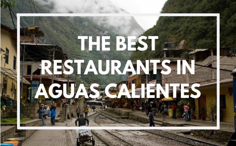 The Best Restaurants in Aguas Calientes