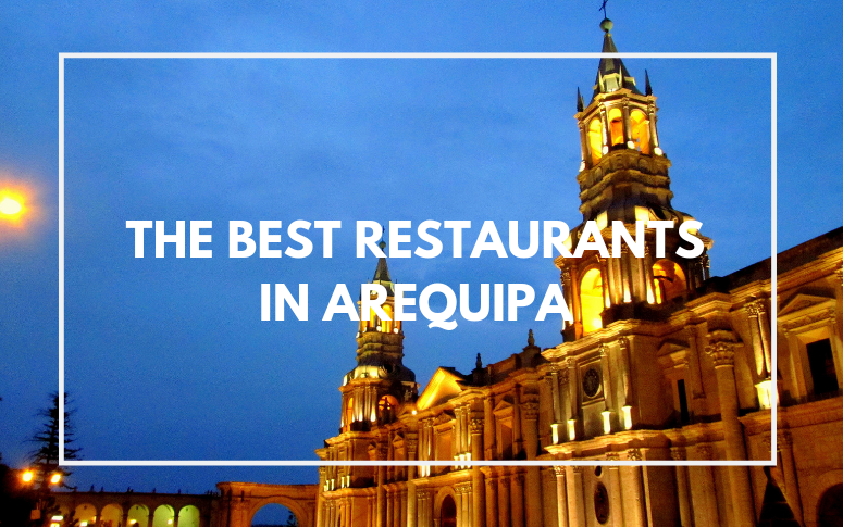 The Best Restaurants in Arequipa