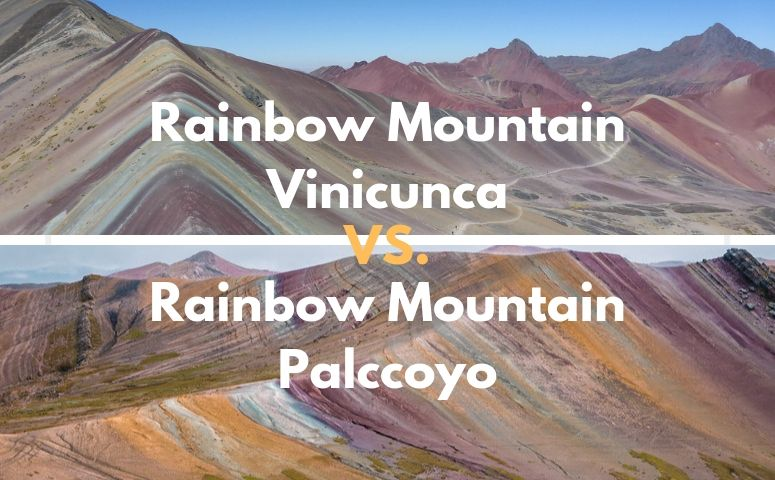 Comparison of Vinicunca and Palccoyo Rainbow Mountain Cusco