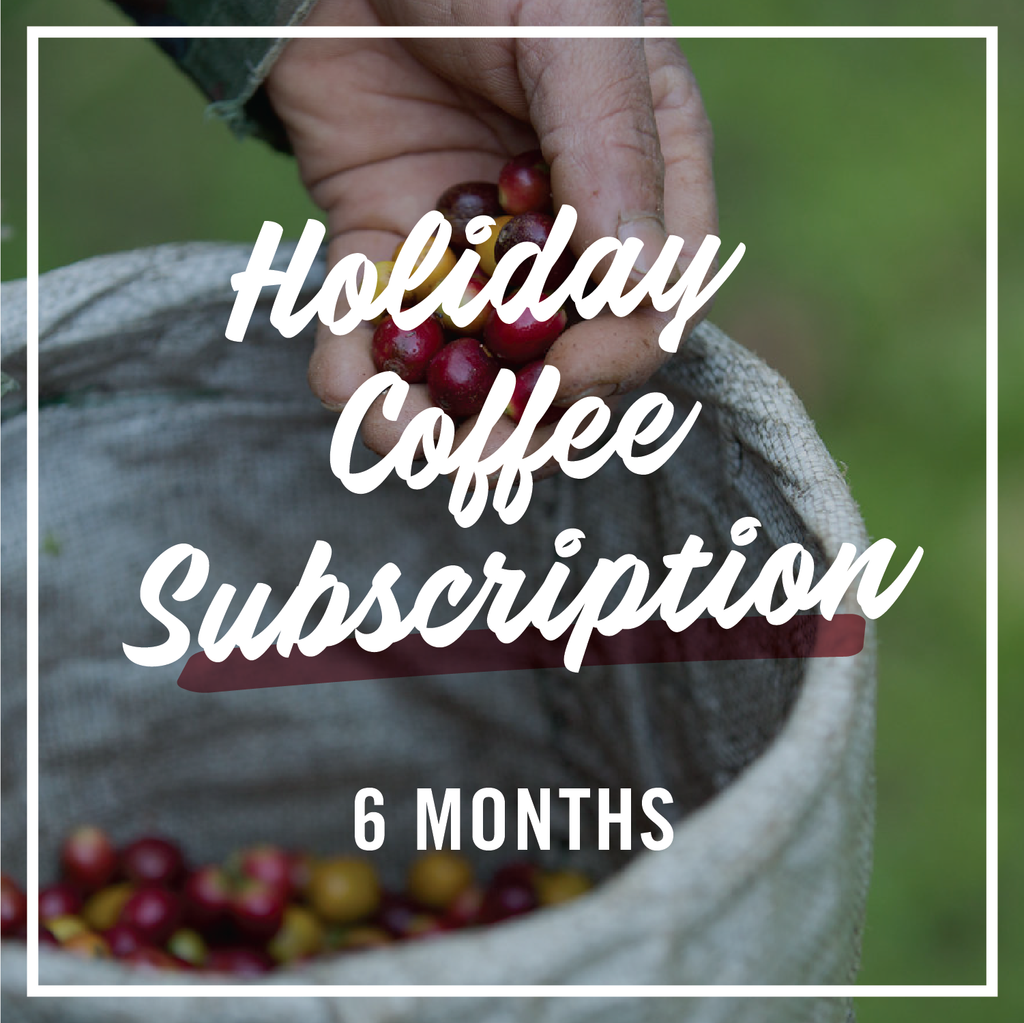 Holiday Subscriptions: <br> 6 Months (1 Bag / Month)