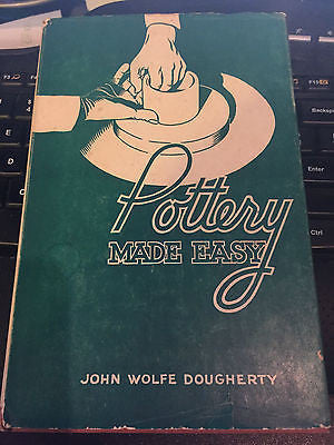 Pottery Made Easy by John Wolfe Doughtery 1948 Hardcover Art Instruction