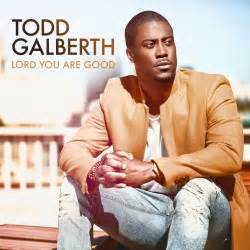 Lord You are Good - Todd Galberth