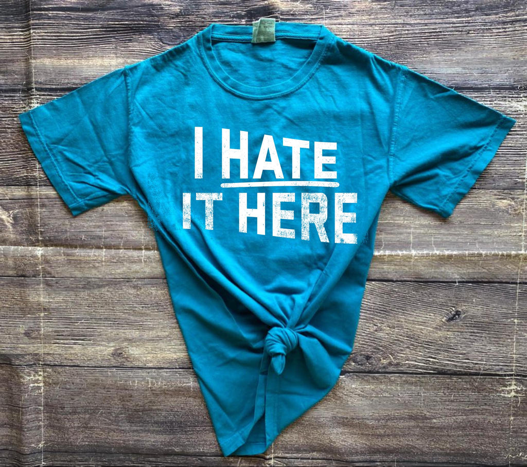 Blue I Hate It Here Comfort Colors T-Shirt