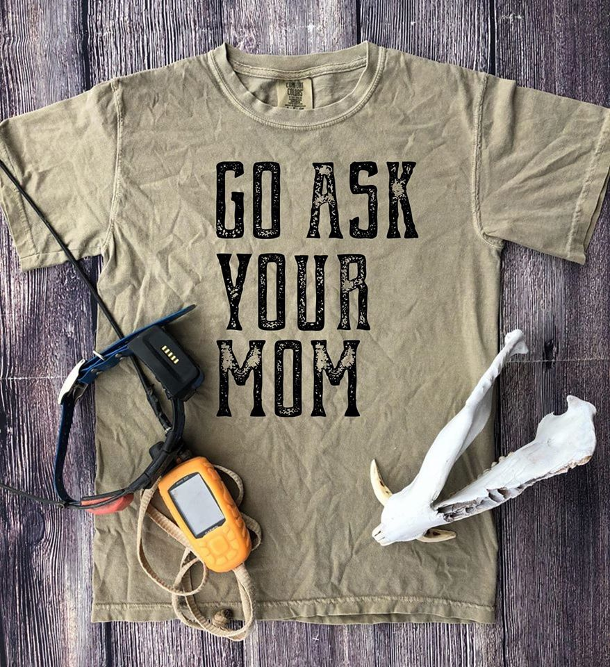 Go Ask Your Mom Bella Canvas T-Shirt