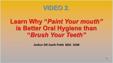 Video 2. Learn Why Paint Your Mouth is Better Oral Hygiene Than Brush Your Teeth.