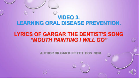 Video 3. Lyrics of GarGar The Dentist's Song Mouth Painting I Will Go