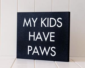 'My Kids Have Paws' Wooden Plaque