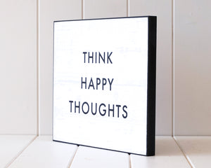 'Think Happy Thoughts' Wooden Plaque