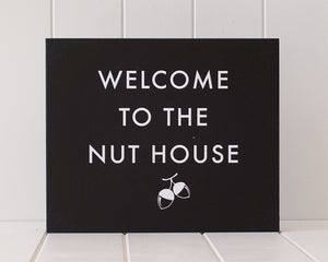 'Welcome To The Nut House' Wooden Plaque