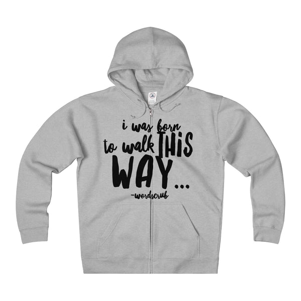 """ I was born to walk this way"" Unisex Heavyweight Fleece Zip Hoodie"