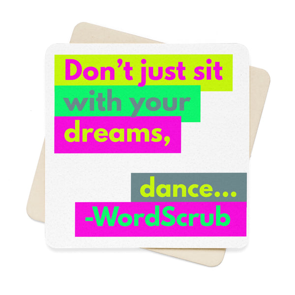 """ Don't just sit with your dreams, dance..."" Square Paper Coaster Set - 6pcs"