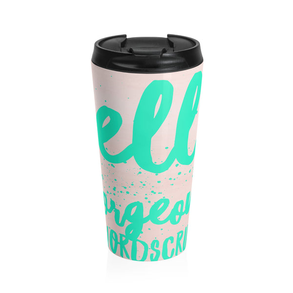 """   Hello gorgeous "" Stainless Steel Travel Mug"