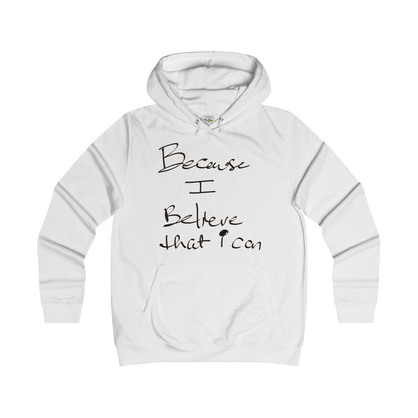 """ Because I believe that i can"" Girlie College Hoodie"