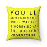""" You'll never reach the top, while waiting & worrying at the bottom"" Spun Polyester Square Pillow"
