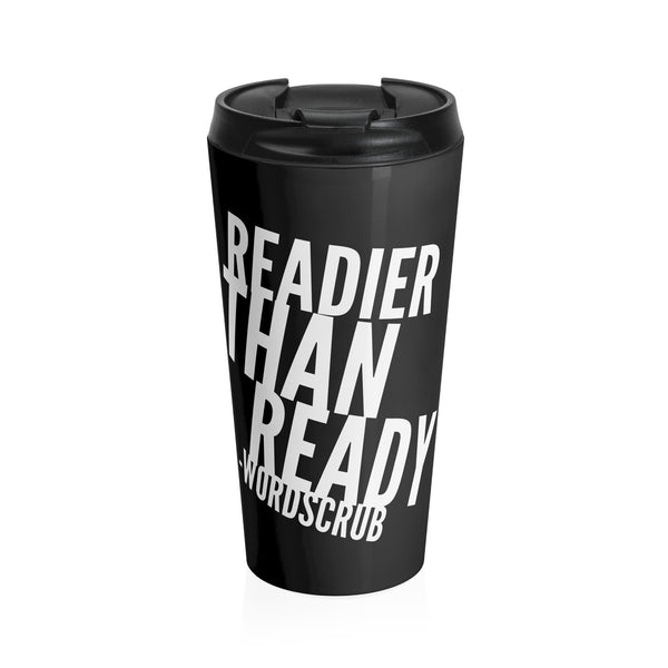 """ Readier than Ready"" Stainless Steel Travel Mug"