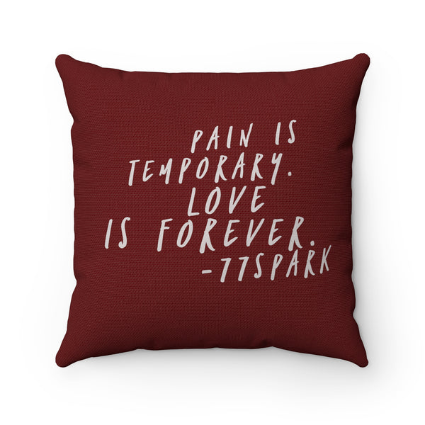 """ Pain is temporary, love is forever"" Spun Polyester Square Pillow"