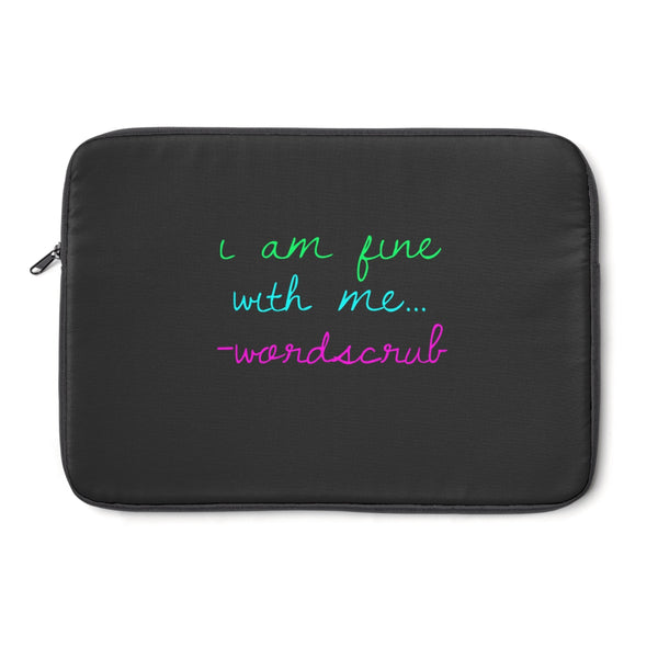 """ I am fine with me"" Laptop Sleeve"